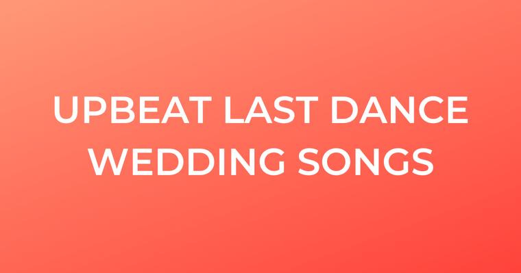 10 Upbeat Last Dance Wedding Songs Weddings Wedding Ideas